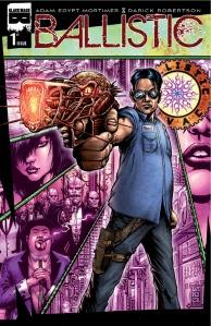 Ballistic #1 (w) Adam Egypt Mortimer  (a) Darick Robertson (c) Diego Rodriguez (l) Crank! Black Mask Studios, 33 pages.