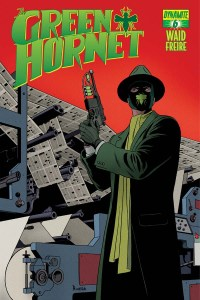 Mark Waid's The Green Hornet #6 (w) Mark Waid (a) Ronilson Freire (c) Marcio Menyz (l) Troy Peteri, Dynamite Entertainment, $3.99