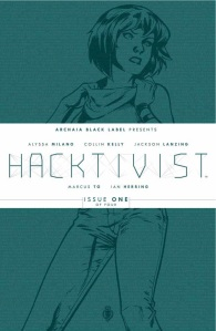 """Hacktivist #1"" (w) Jackson Lanzing, Colin Kelly (a) Marcus To Archaia $3.99"